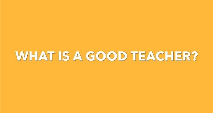 What is a good teacher?
